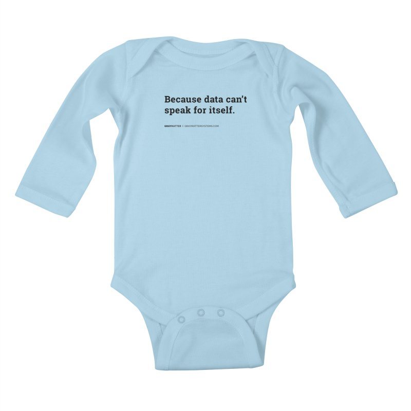 Because Data Can't Speak For Itself Kids Baby Longsleeve Bodysuit by graymattermerch's Artist Shop