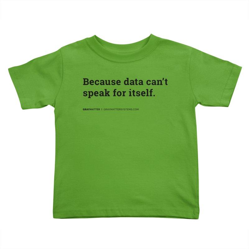 Because Data Can't Speak For Itself Kids Toddler T-Shirt by graymattermerch's Artist Shop