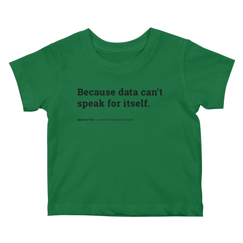 Because Data Can't Speak For Itself Kids Baby T-Shirt by graymattermerch's Artist Shop