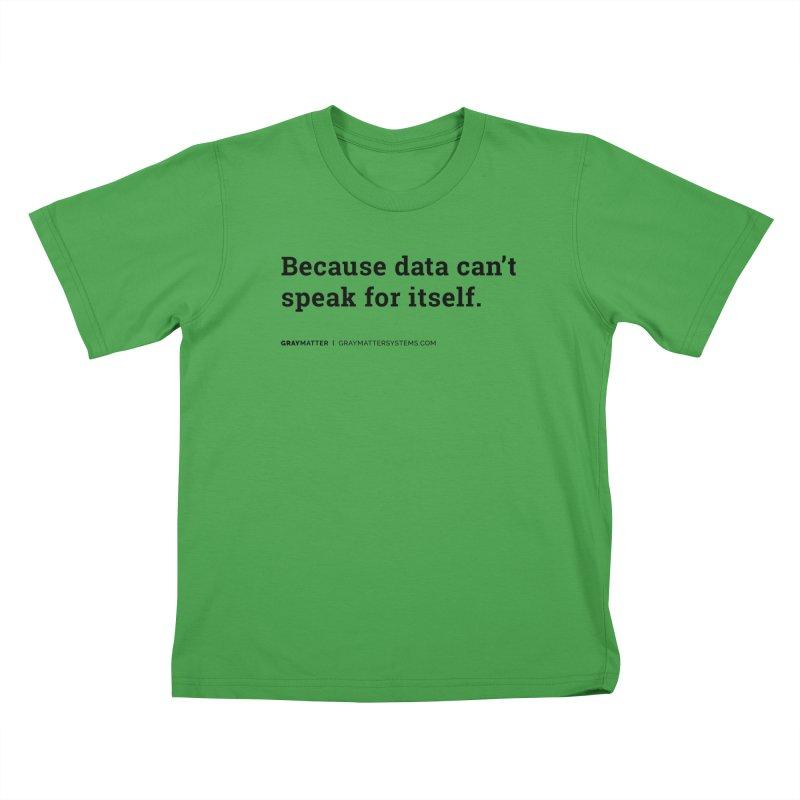 Because Data Can't Speak For Itself Kids T-Shirt by graymattermerch's Artist Shop