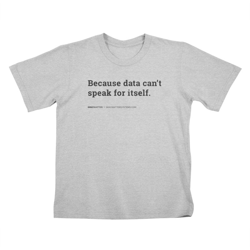 Because Data Can't Speak For Itself Kids T-Shirt by graymattermerch's Artist Shop