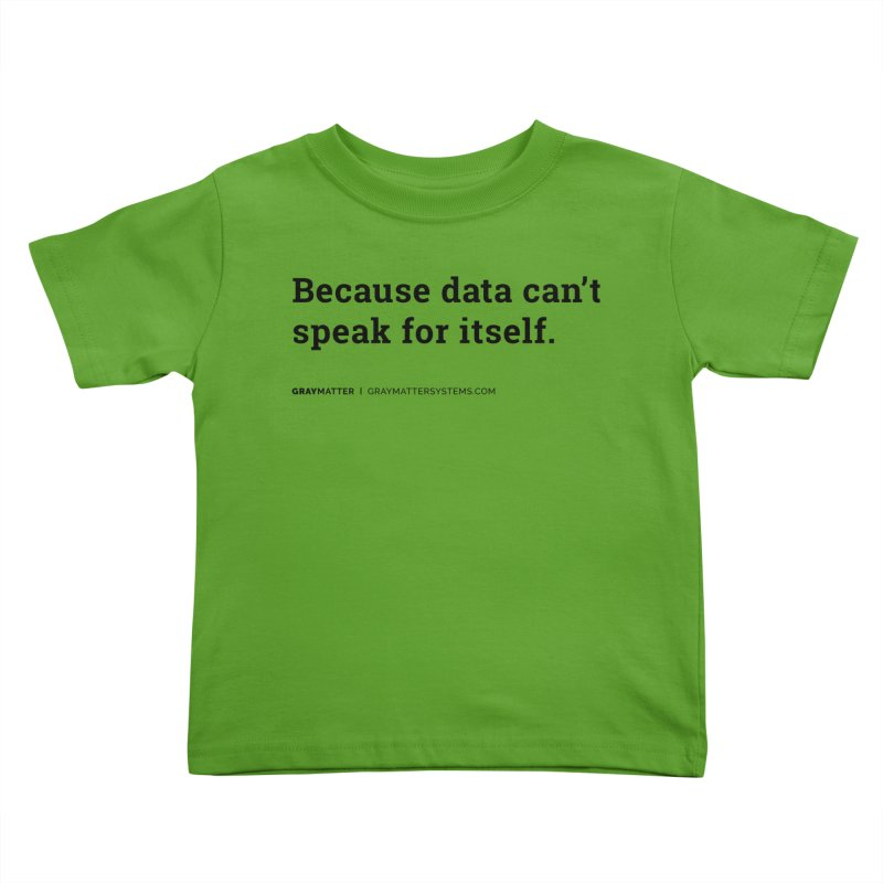Because Data Can't Speak For Itself Kids Toddler T-Shirt by graymattermerch's Artist Shop