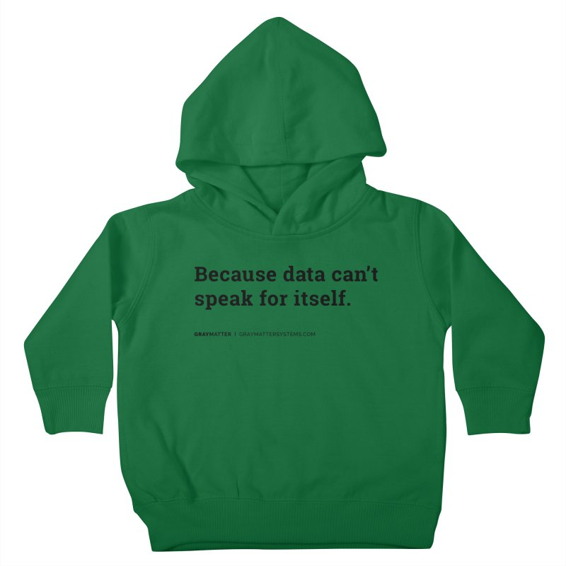 Because Data Can't Speak For Itself Kids Toddler Pullover Hoody by graymattermerch's Artist Shop