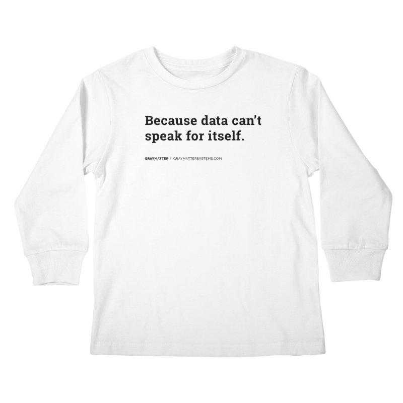 Because Data Can't Speak For Itself Kids Longsleeve T-Shirt by graymattermerch's Artist Shop