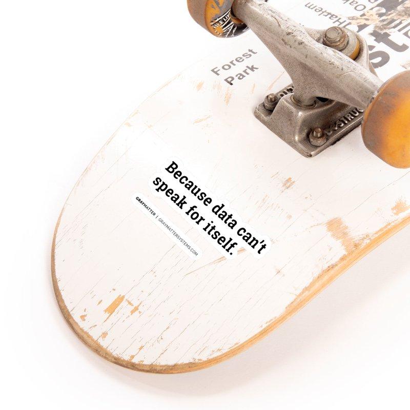 Because Data Can't Speak For Itself Accessories Sticker by graymattermerch's Artist Shop