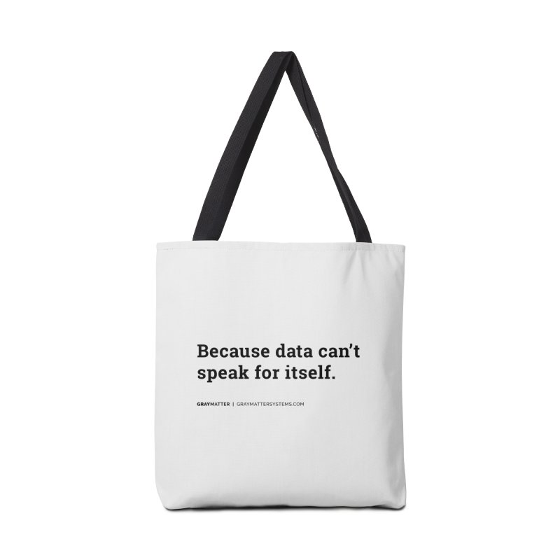 Because Data Can't Speak For Itself Accessories Bag by graymattermerch's Artist Shop