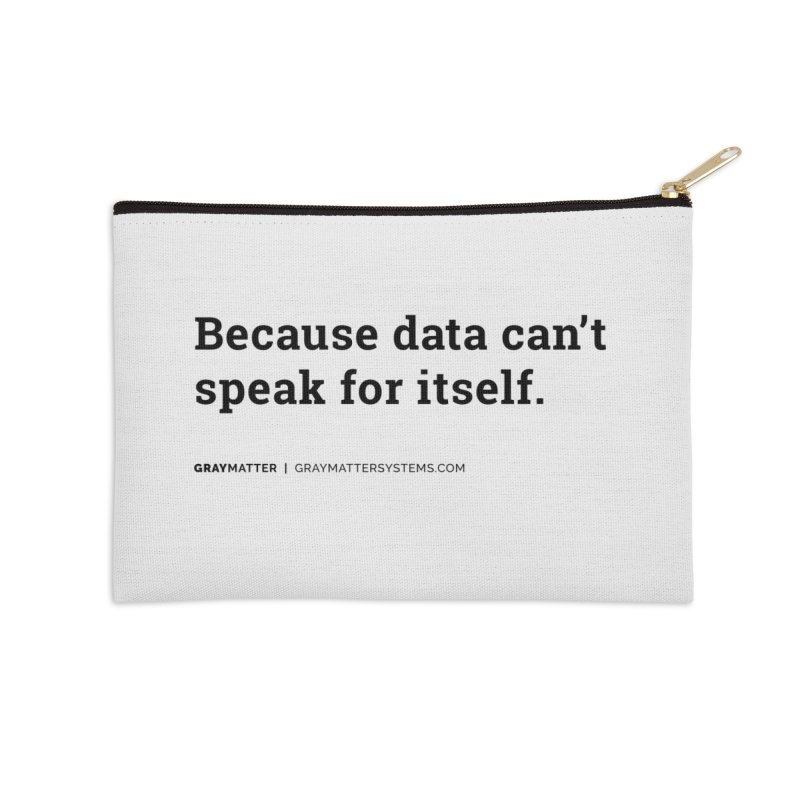 Because Data Can't Speak For Itself Accessories Zip Pouch by graymattermerch's Artist Shop