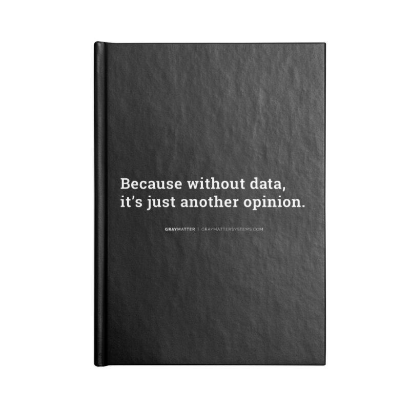 Because Without data, it's Just Another Opinion Accessories Notebook by graymattermerch's Artist Shop