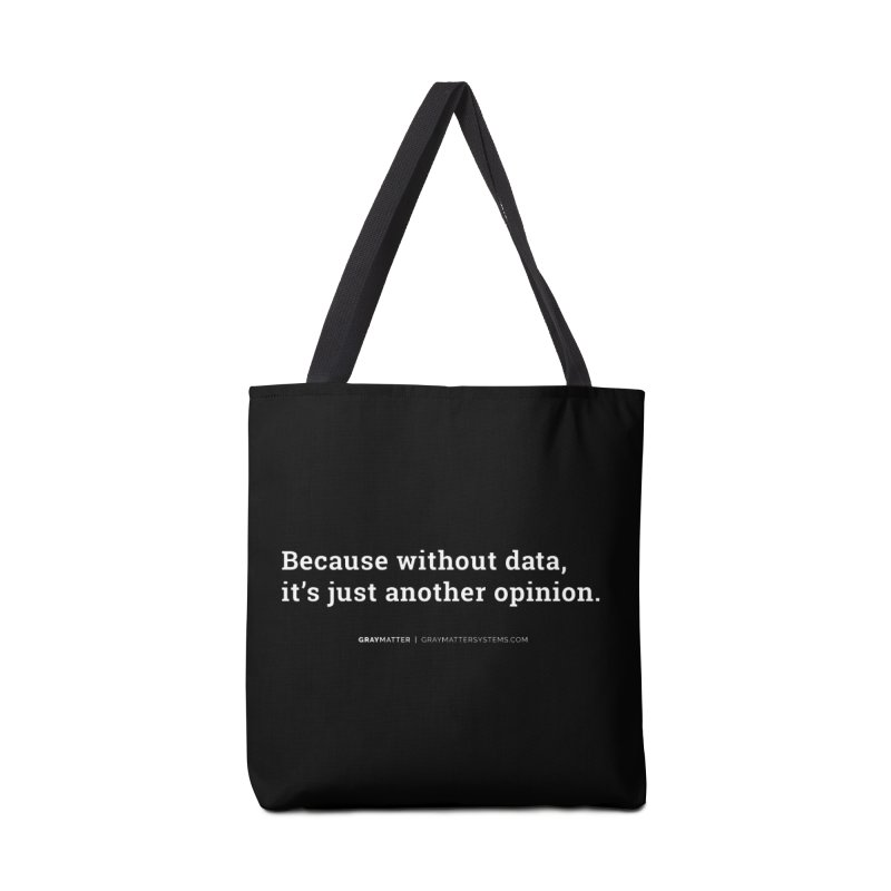 Because Without data, it's Just Another Opinion Accessories Bag by graymattermerch's Artist Shop