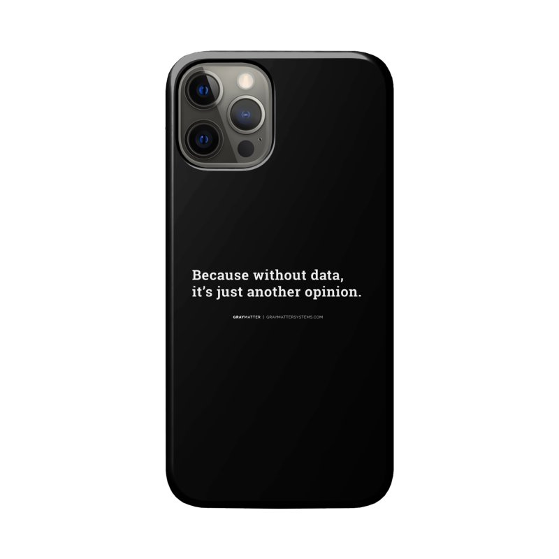 Because Without data, it's Just Another Opinion Accessories Phone Case by graymattermerch's Artist Shop
