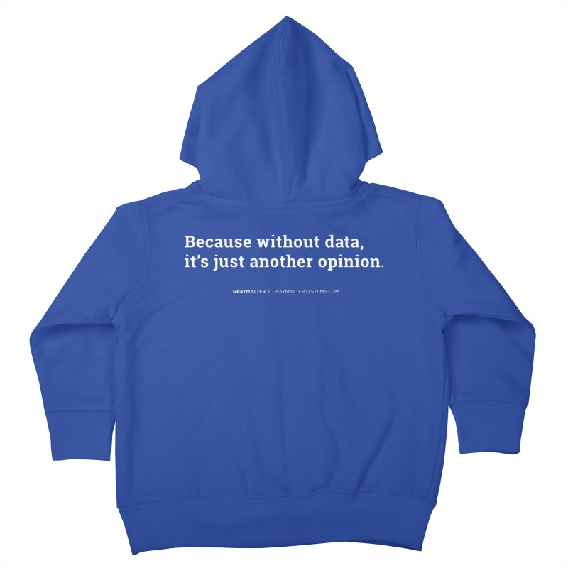 Because Without data, it's Just Another Opinion Kids Toddler Zip-Up Hoody by graymattermerch's Artist Shop