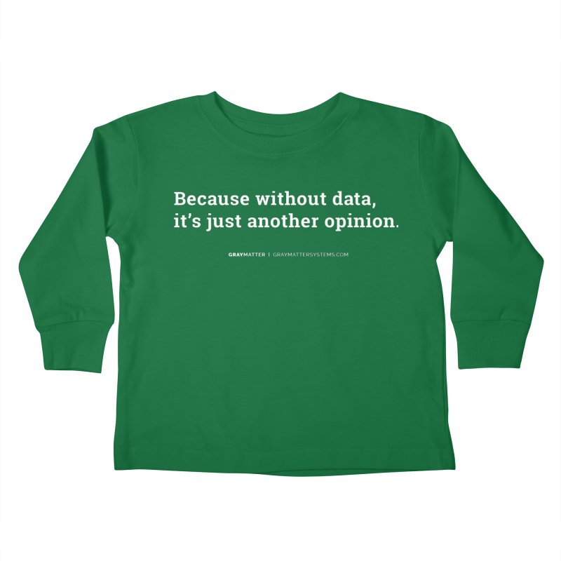 Because Without data, it's Just Another Opinion Kids Toddler Longsleeve T-Shirt by graymattermerch's Artist Shop