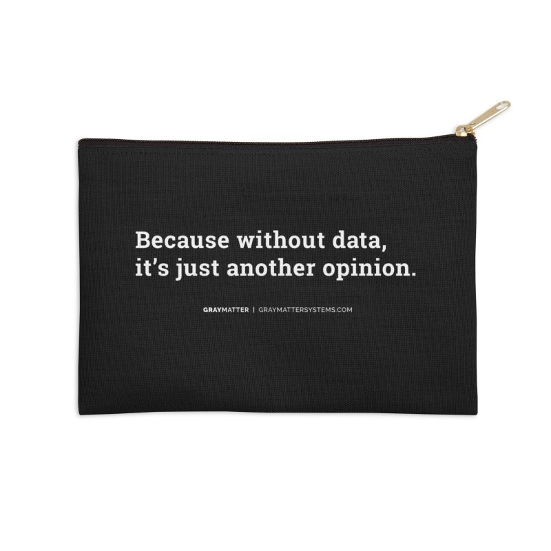 Because Without data, it's Just Another Opinion Accessories Zip Pouch by graymattermerch's Artist Shop