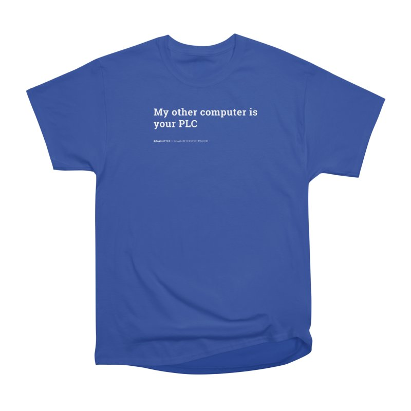 My Other Computer is Your PLC Men's T-Shirt by graymattermerch's Artist Shop
