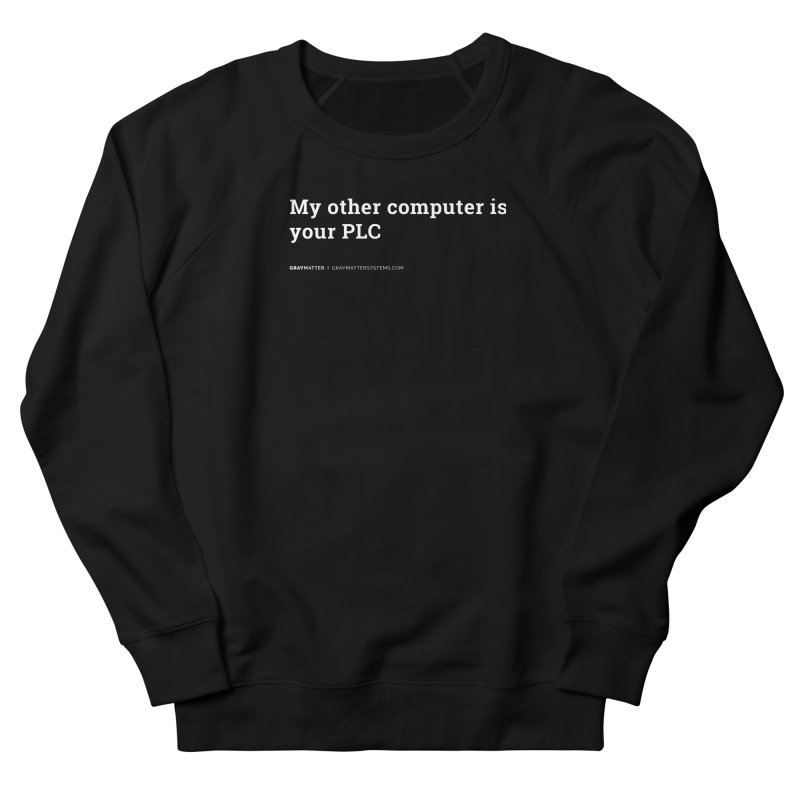 My Other Computer is Your PLC Women's Sweatshirt by graymattermerch's Artist Shop