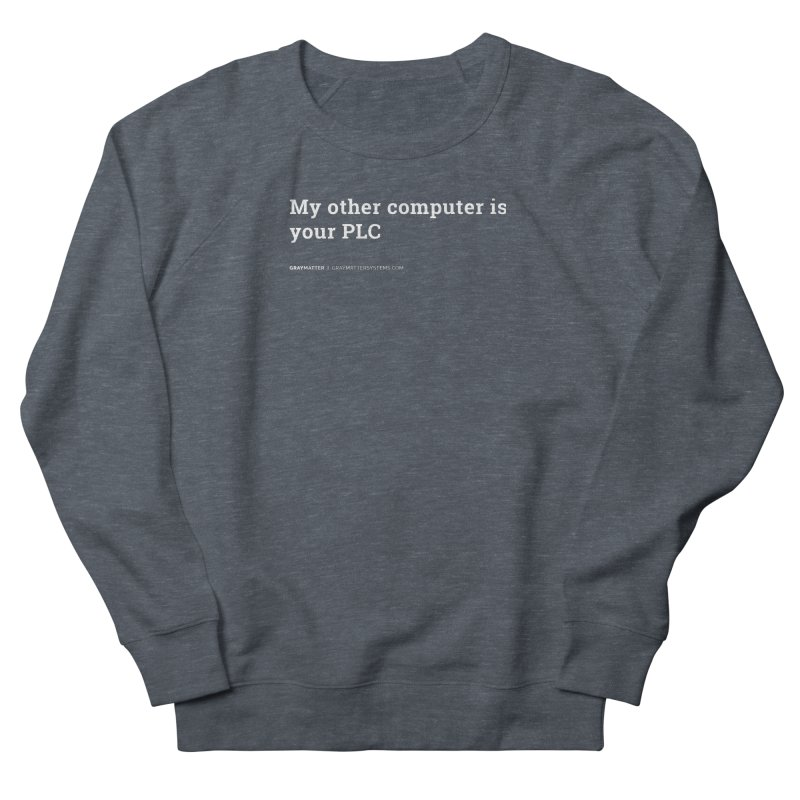 My Other Computer is Your PLC Men's Sweatshirt by graymattermerch's Artist Shop