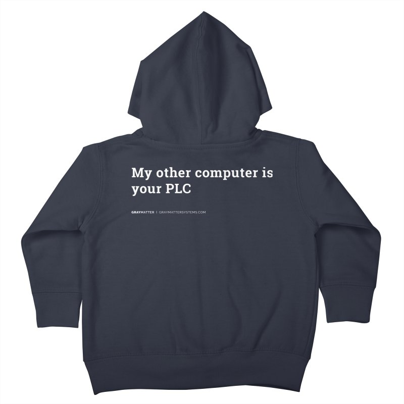 My Other Computer is Your PLC Kids Toddler Zip-Up Hoody by graymattermerch's Artist Shop