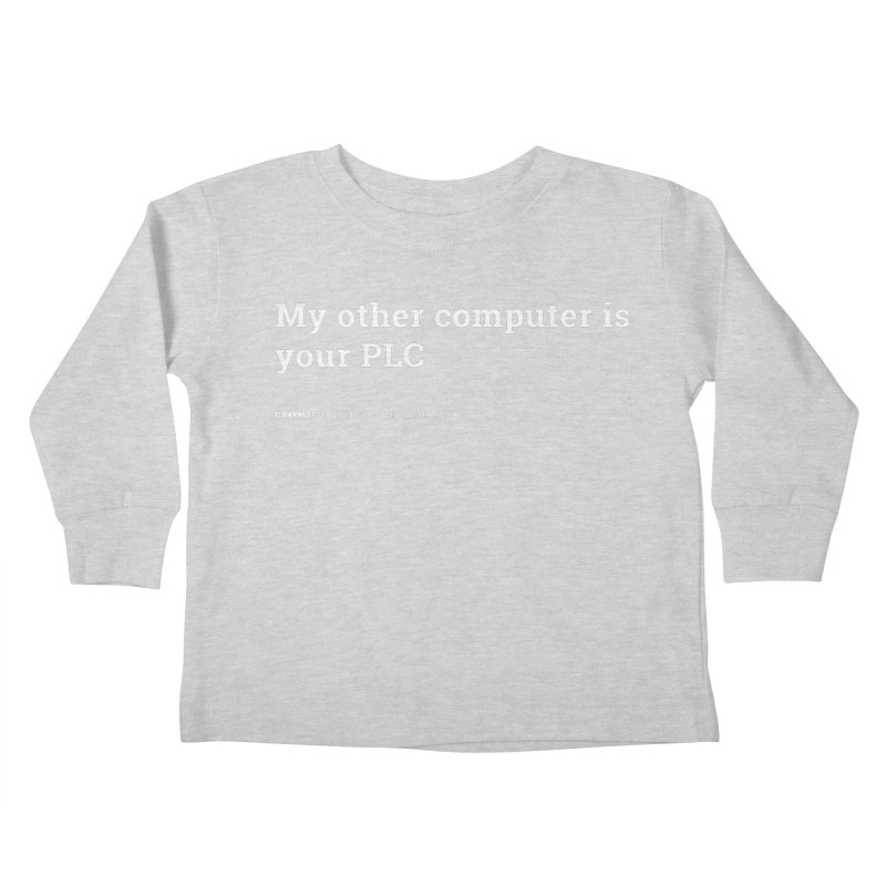 My Other Computer is Your PLC Kids Toddler Longsleeve T-Shirt by graymattermerch's Artist Shop