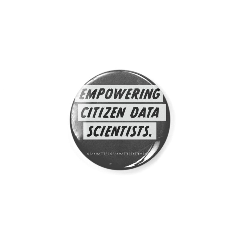 Empowering Citizen Data Scientists Accessories Button by graymattermerch's Artist Shop