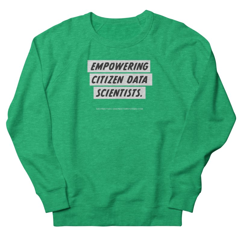 Empowering Citizen Data Scientists Women's Sweatshirt by graymattermerch's Artist Shop