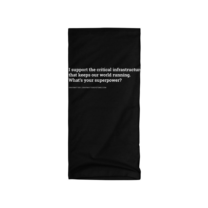 I Support the Critical Infrastructure That Keeps Our World Running Accessories Neck Gaiter by graymattermerch's Artist Shop