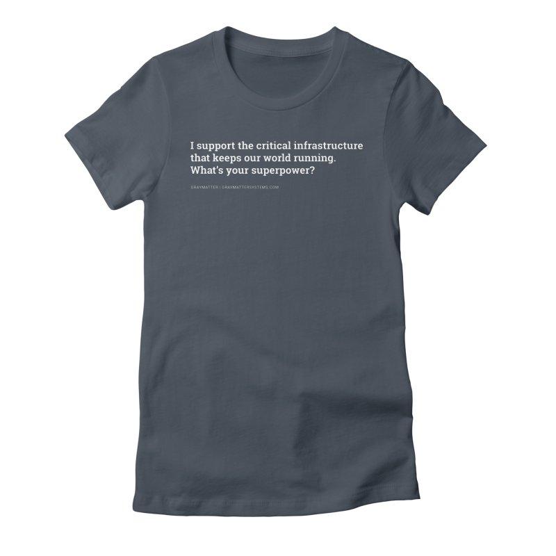 I Support the Critical Infrastructure That Keeps Our World Running Women's T-Shirt by graymattermerch's Artist Shop