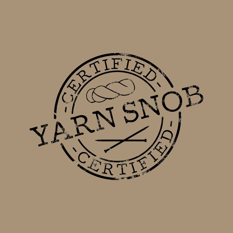 Certified Yarn Snob by Gritty Knits