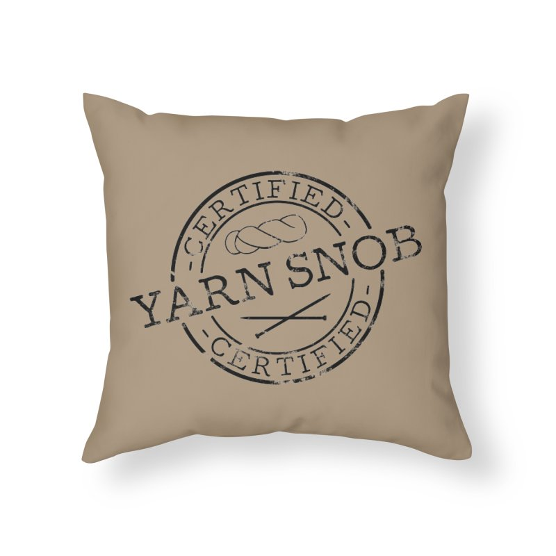 Certified Yarn Snob Home Throw Pillow by Gritty Knits