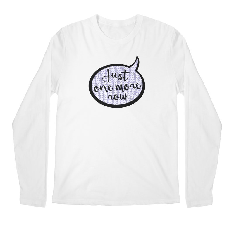 Just One More Row Men's Regular Longsleeve T-Shirt by Gritty Knits