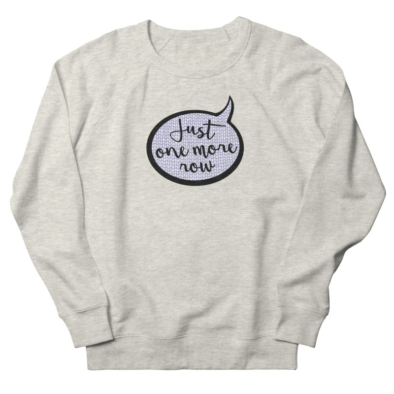 Just One More Row Women's French Terry Sweatshirt by Gritty Knits