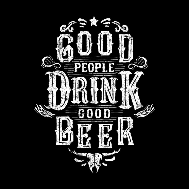 GOOD PEOPLE DRINK GOOD BEER None  by groch's Artist Shop