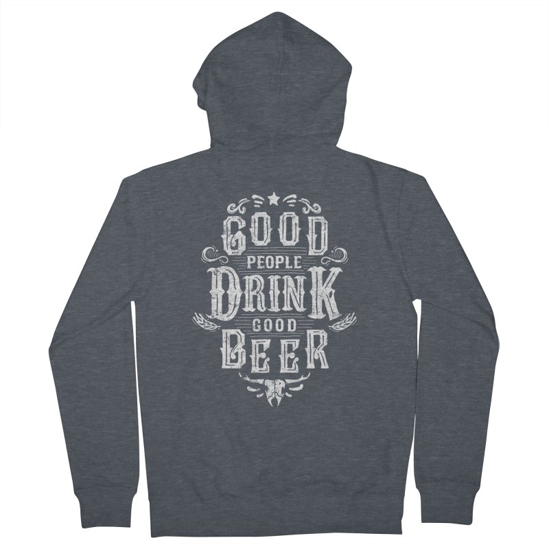 GOOD PEOPLE DRINK GOOD BEER Men's Zip-Up Hoody by groch's Artist Shop