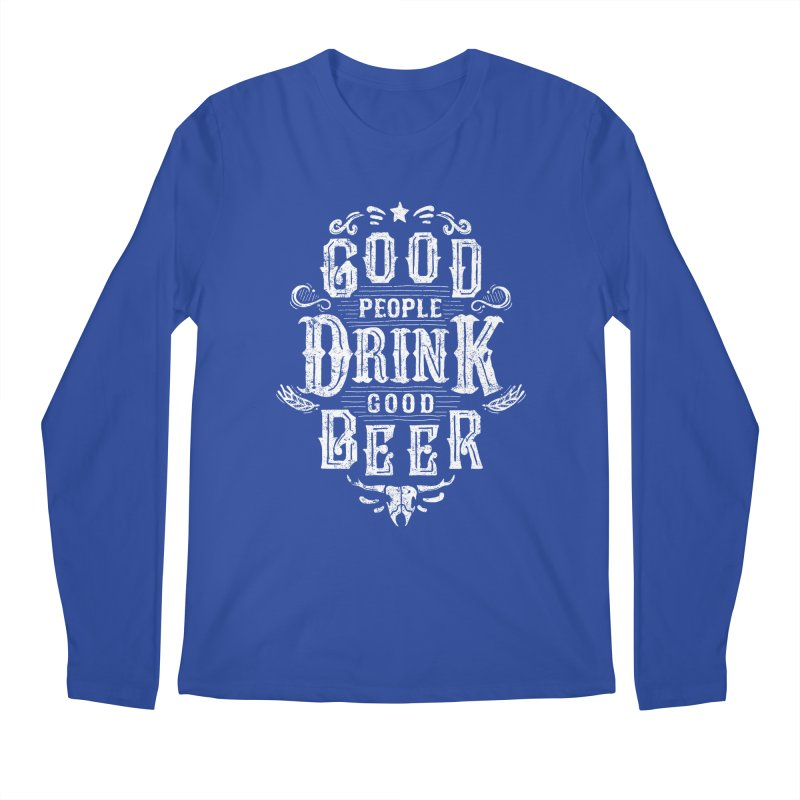 GOOD PEOPLE DRINK GOOD BEER Men's Longsleeve T-Shirt by groch's Artist Shop