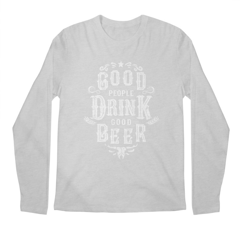 GOOD PEOPLE DRINK GOOD BEER Men's Longsleeve T-Shirt by groch's Artist Shop