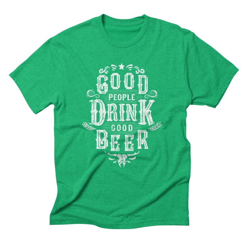 GOOD PEOPLE DRINK GOOD BEER Men's Triblend T-Shirt by groch's Artist Shop