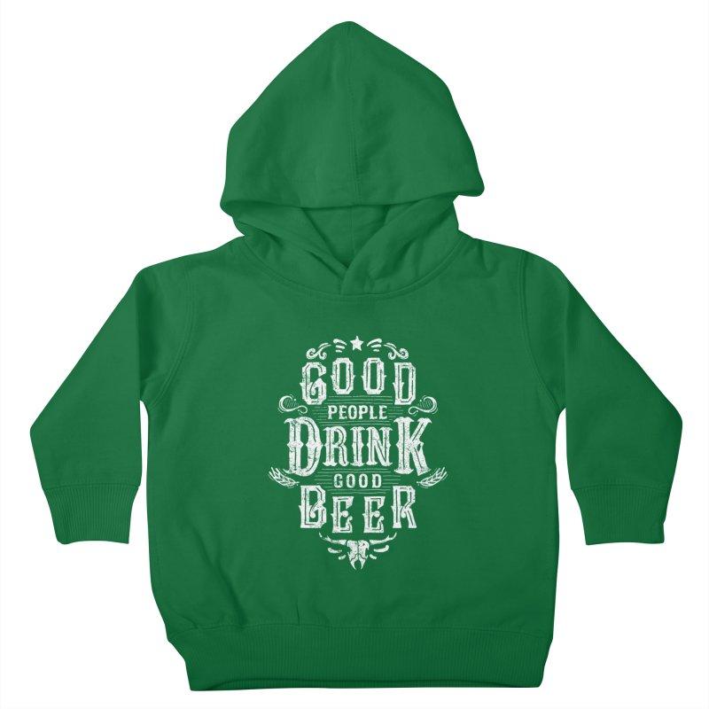 GOOD PEOPLE DRINK GOOD BEER Kids Toddler Pullover Hoody by groch's Artist Shop