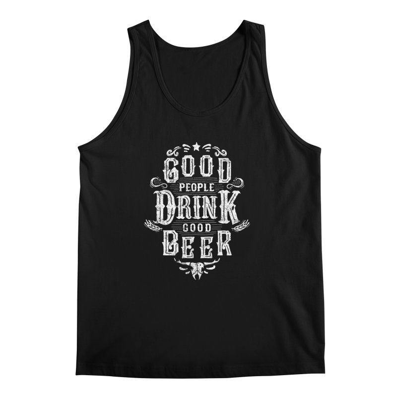GOOD PEOPLE DRINK GOOD BEER Men's Tank by groch's Artist Shop
