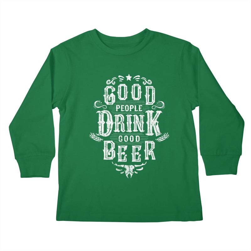 GOOD PEOPLE DRINK GOOD BEER Kids Longsleeve T-Shirt by groch's Artist Shop