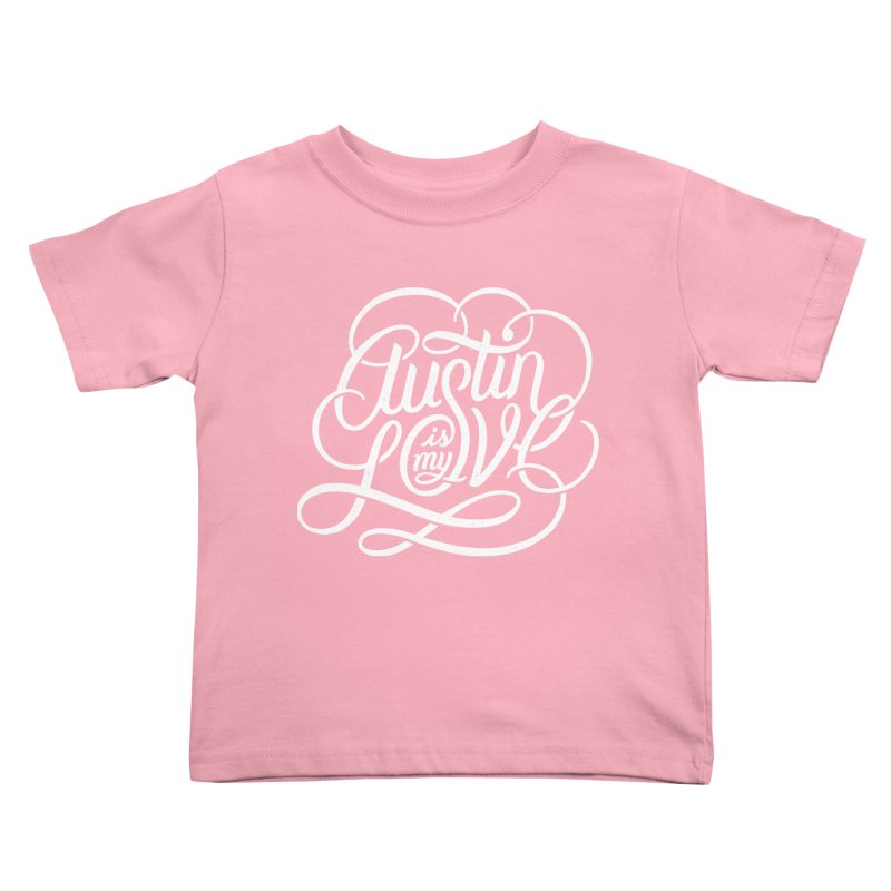 Austin is my Love Kids Toddler T-Shirt by Groovy Lettering Co.