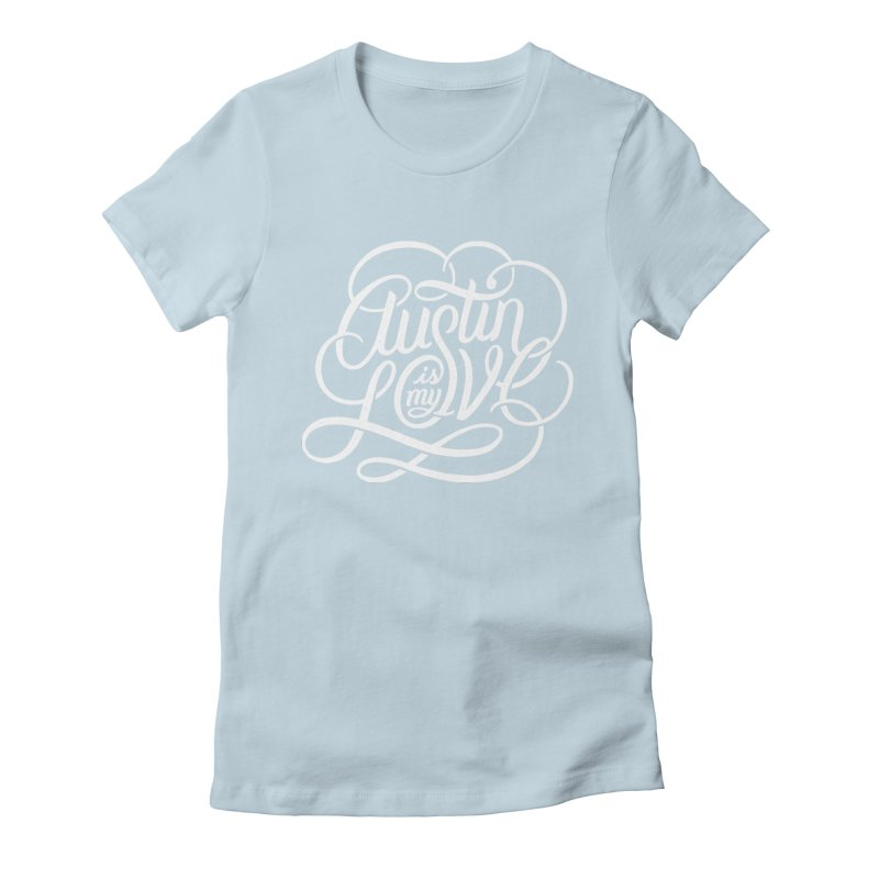 Austin is my Love Women's Fitted T-Shirt by Groovy Lettering Co.