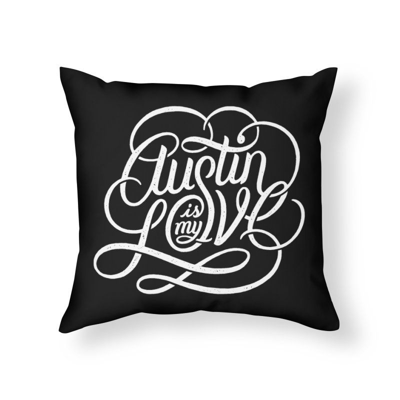 Austin is my Love Home Throw Pillow by Groovy Lettering Co.