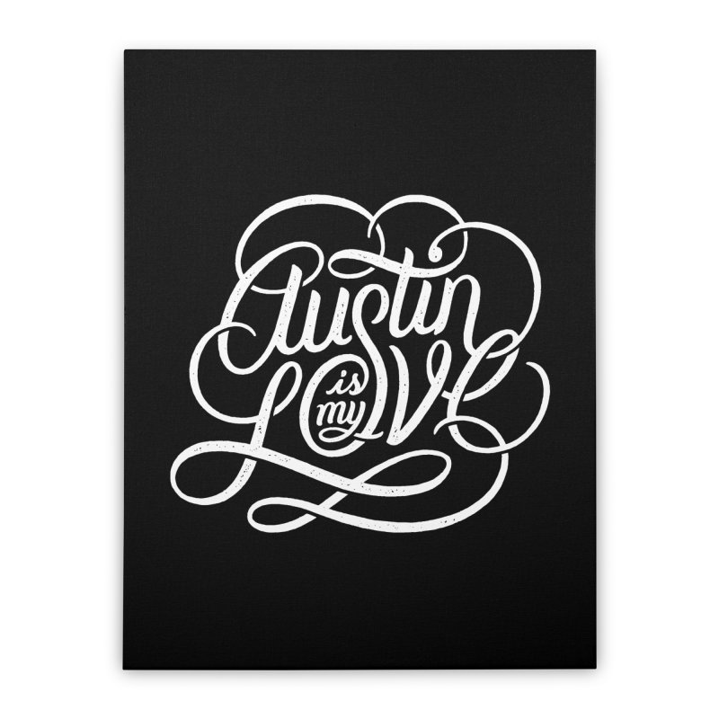 Austin is my Love Home Stretched Canvas by Groovy Lettering Co.