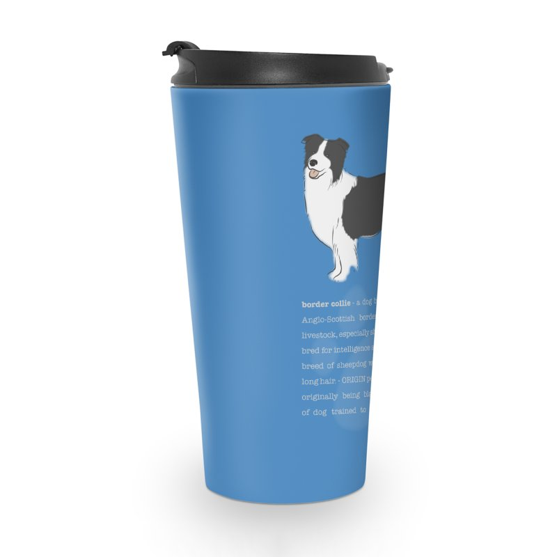 Border Collie 1 Accessories Travel Mug by grumpyteds's Artist Shop