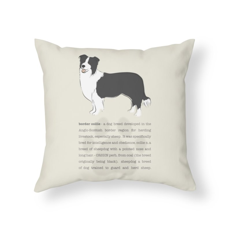 Border Collie 2 Home Throw Pillow by grumpyteds's Artist Shop