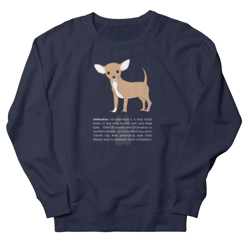 Chihuahua 1 Women's French Terry Sweatshirt by grumpyteds's Artist Shop