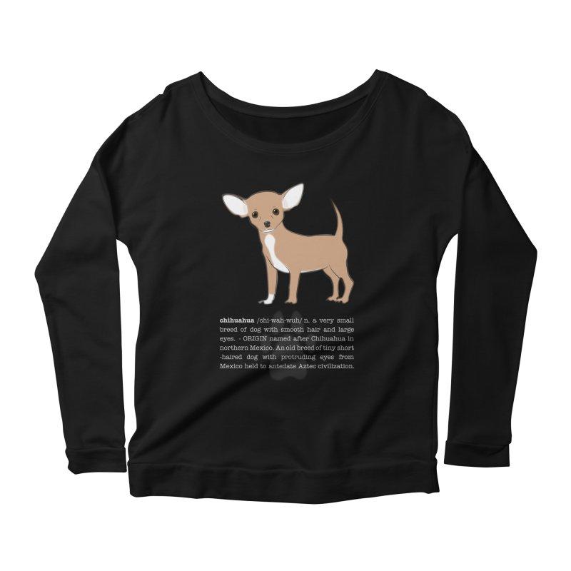 Chihuahua 1 Women's Scoop Neck Longsleeve T-Shirt by grumpyteds's Artist Shop