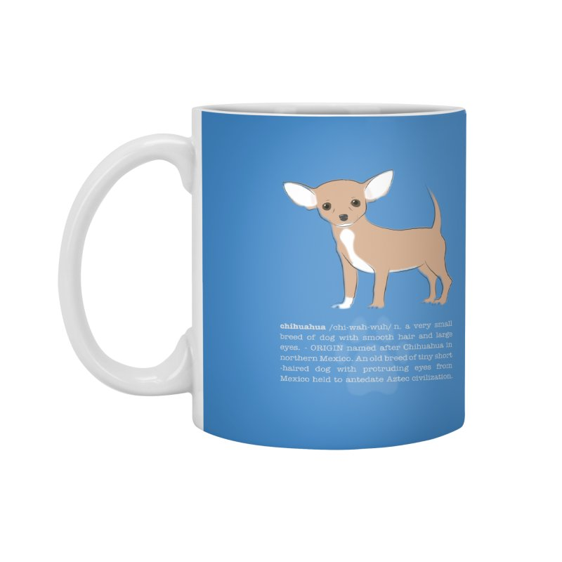 Chihuahua 1 Accessories Mug by grumpyteds's Artist Shop