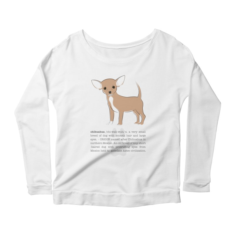 Chihuahua 2 Women's Scoop Neck Longsleeve T-Shirt by grumpyteds's Artist Shop