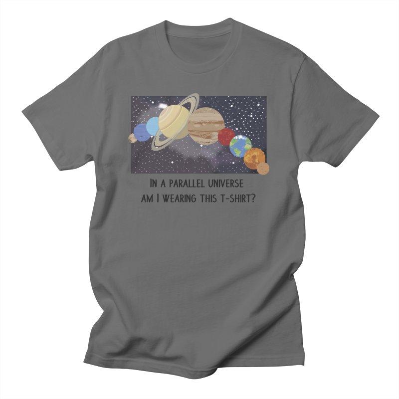 In A Parallel Universe! 1 Men's T-Shirt by grumpyteds's Artist Shop