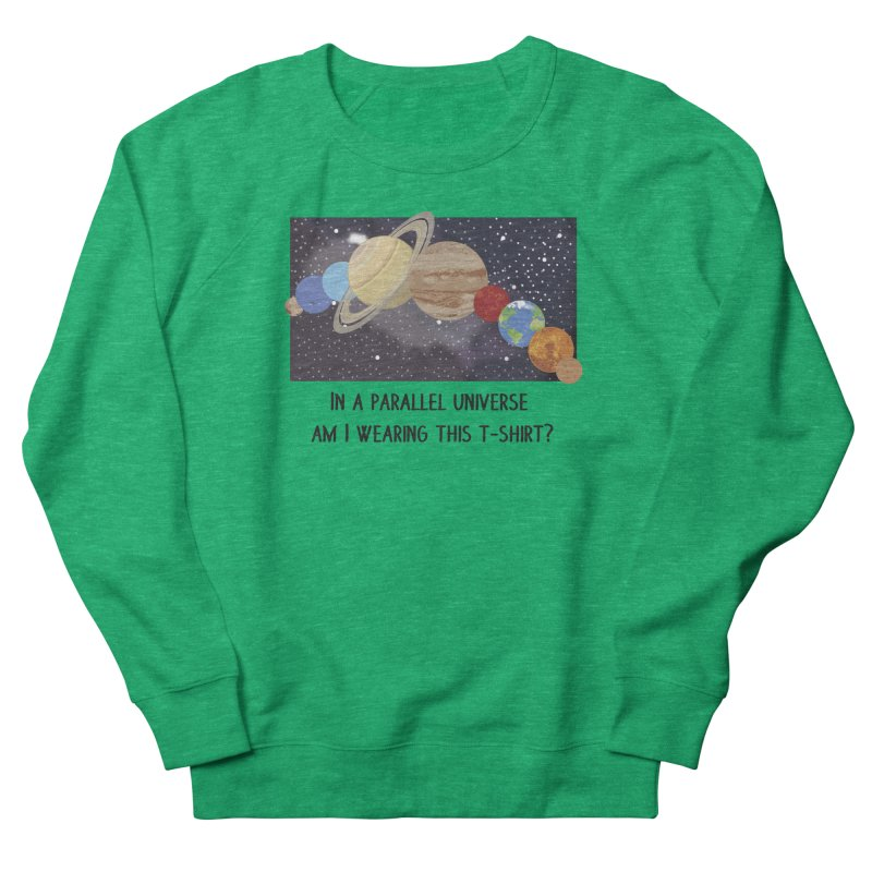 In A Parallel Universe! 1 Women's Sweatshirt by grumpyteds's Artist Shop